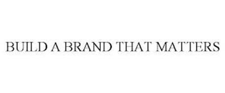 BUILD A BRAND THAT MATTERS