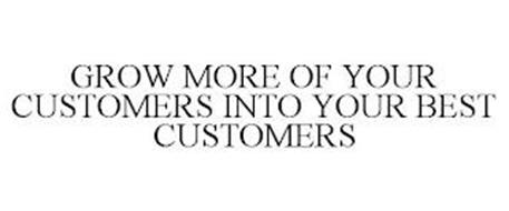 GROW MORE OF YOUR CUSTOMERS INTO YOUR BEST CUSTOMERS