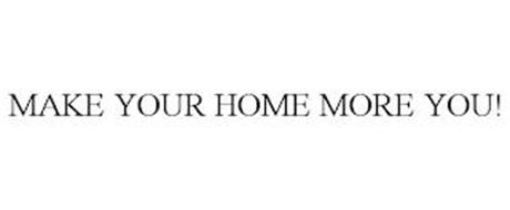 MAKE YOUR HOME MORE YOU!