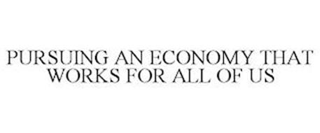 PURSUING AN ECONOMY THAT WORKS FOR ALL OF US