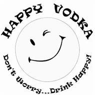 HAPPY VODKA DON'T WORRY...DRINK HAPPY!
