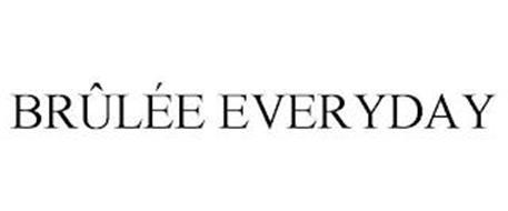 BRÛLÉE EVERYDAY