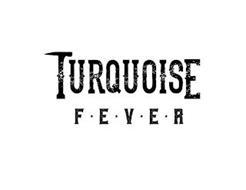 TURQUOISE F·E·V·E·R