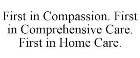 FIRST IN COMPASSION. FIRST IN COMPREHENSIVE CARE. FIRST IN HOME CARE.