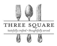 THREE SQUARE TASTEFULLY CRAFTED · THOUGHTFULLY SERVED