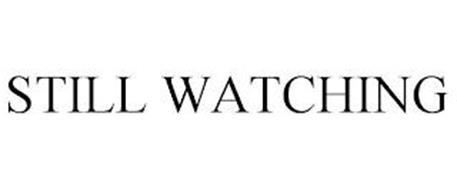 STILL WATCHING