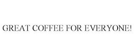 GREAT COFFEE FOR EVERYONE!