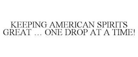 KEEPING AMERICAN SPIRITS GREAT ... ONE DROP AT A TIME!