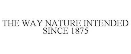 THE WAY NATURE INTENDED SINCE 1875