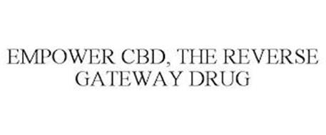 EMPOWER CBD, THE REVERSE GATEWAY DRUG