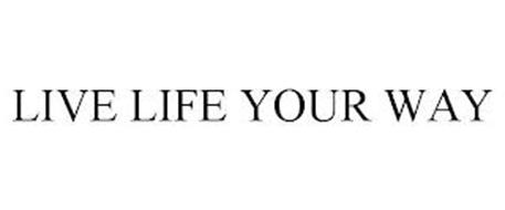 LIVE LIFE YOUR WAY