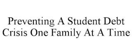 PREVENTING A STUDENT DEBT CRISIS ONE FAMILY AT A TIME