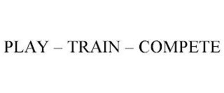 PLAY - TRAIN - COMPETE