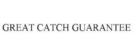GREAT CATCH GUARANTEE
