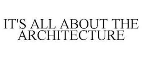 IT'S ALL ABOUT THE ARCHITECTURE