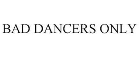 BAD DANCERS ONLY