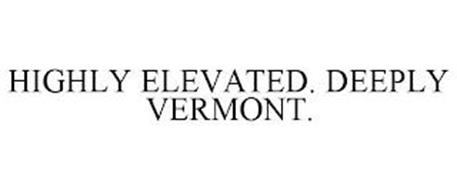 HIGHLY ELEVATED. DEEPLY VERMONT.