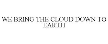 WE BRING THE CLOUD DOWN TO EARTH