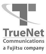 T TRUENET COMMUNICATIONS A FUJITSU COMPANY