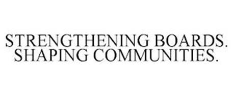 STRENGTHENING BOARDS. SHAPING COMMUNITIES.