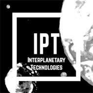 IPT INTERPLANETARY TECHNOLOGIES