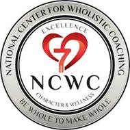 NATIONAL CENTER FOR WHOLISTIC COACHING BE WHOLE TO MAKE WHOLE EXCELLENCE NCWC CHARACTER & WELLNESS