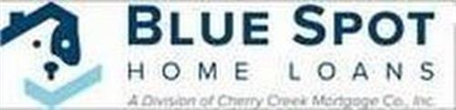 BLUE SPOT HOME LOANS A DIVISION OF CHERRY CREEK MORTGAGE CO., INC.