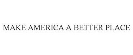 MAKE AMERICA A BETTER PLACE