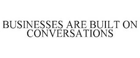 BUSINESSES ARE BUILT ON CONVERSATIONS