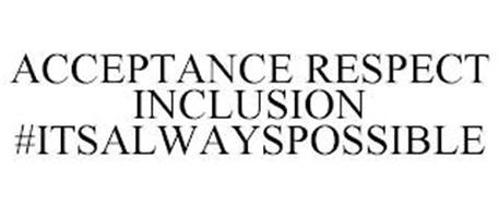 ACCEPTANCE RESPECT INCLUSION #ITSALWAYSPOSSIBLE