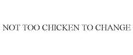NOT TOO CHICKEN TO CHANGE