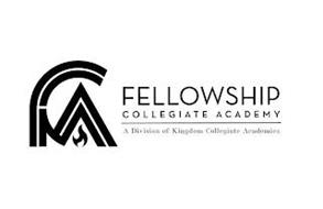 FELLOWSHIP COLLEGIATE ACADEMY A DIVISION OF KINGDOM COLLEGIATE ACADEMIES