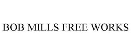 BOB MILLS FREE WORKS