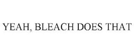 YEAH, BLEACH DOES THAT