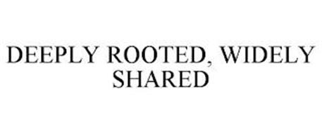 DEEPLY ROOTED, WIDELY SHARED