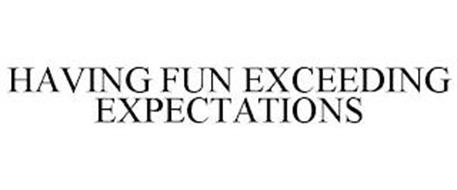 HAVING FUN EXCEEDING EXPECTATIONS