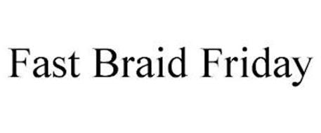 FAST BRAID FRIDAY