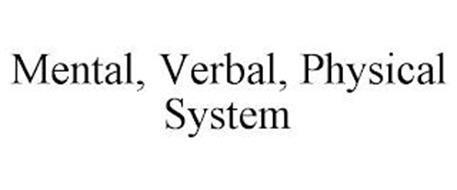 MENTAL, VERBAL, PHYSICAL SYSTEM