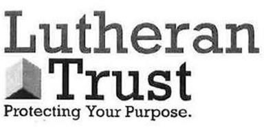 LUTHERAN TRUST PROTECTING YOUR PURPOSE.