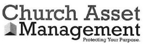 CHURCH ASSET MANAGEMENT PROTECTING YOURPURPOSE.
