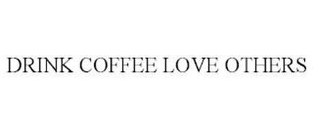 DRINK COFFEE LOVE OTHERS