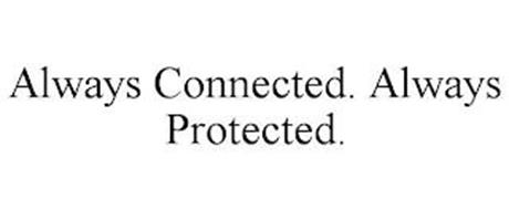 ALWAYS CONNECTED. ALWAYS PROTECTED.