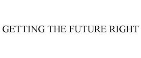 GETTING THE FUTURE RIGHT