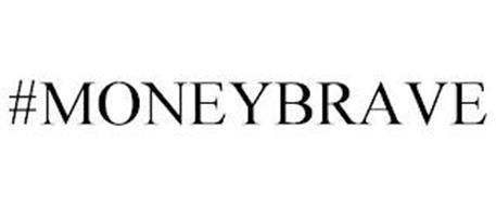 #MONEYBRAVE