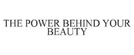 THE POWER BEHIND YOUR BEAUTY