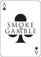 SMOKE & GAMBLE A