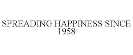 SPREADING HAPPINESS SINCE 1958
