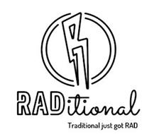 R RADITIONAL TRADITIONAL JUST GOT RAD