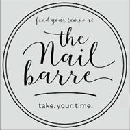 FIND YOUR TEMPO AT THE NAIL BARRE TAKE.YOUR.TIME.
