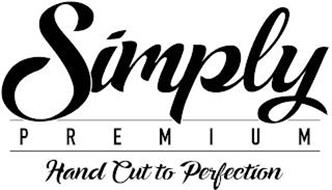 SIMPLY PREMIUM HAND CUT TO PERFECTION